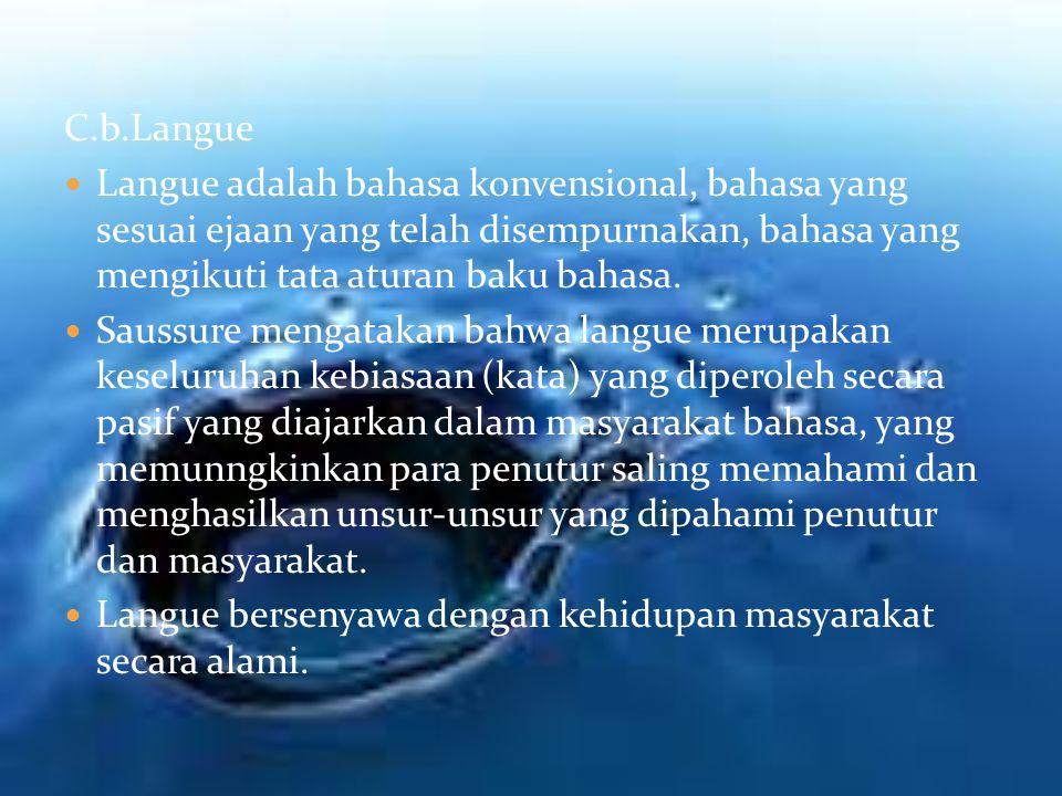 C.b.Langue Langue adalah bahasa konvensional, bahasa yang sesuai ejaan yang telah disempurnakan, bahasa yang mengikuti tata aturan baku bahasa. Saussu