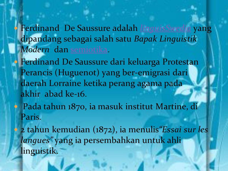 Ferdinand De Saussure adalah linguisSwedia yang dipandang sebagai salah satu Bapak Linguistik Modern dan semiotika.linguisSwediasemiotika Ferdinand De