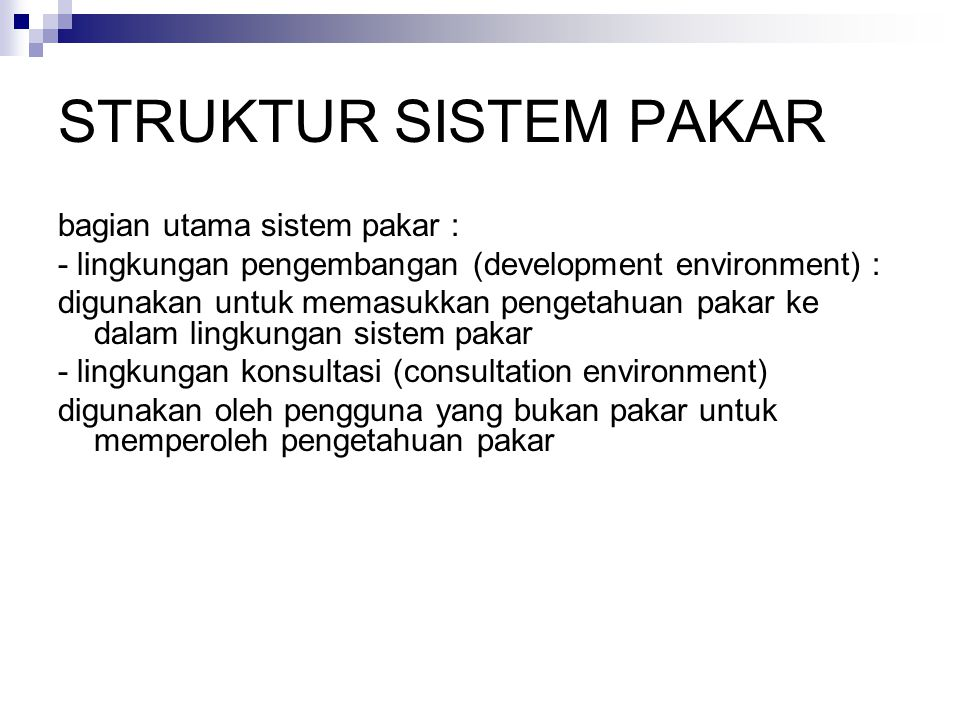 STRUKTUR SISTEM PAKAR bagian utama sistem pakar : - lingkungan pengembangan (development environment) : digunakan untuk memasukkan pengetahuan pakar k