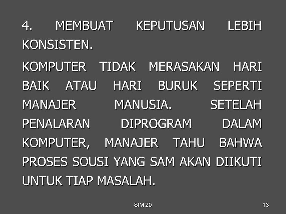 SIM 2013 4. MEMBUAT KEPUTUSAN LEBIH KONSISTEN. KOMPUTER TIDAK MERASAKAN HARI BAIK ATAU HARI BURUK SEPERTI MANAJER MANUSIA. SETELAH PENALARAN DIPROGRAM