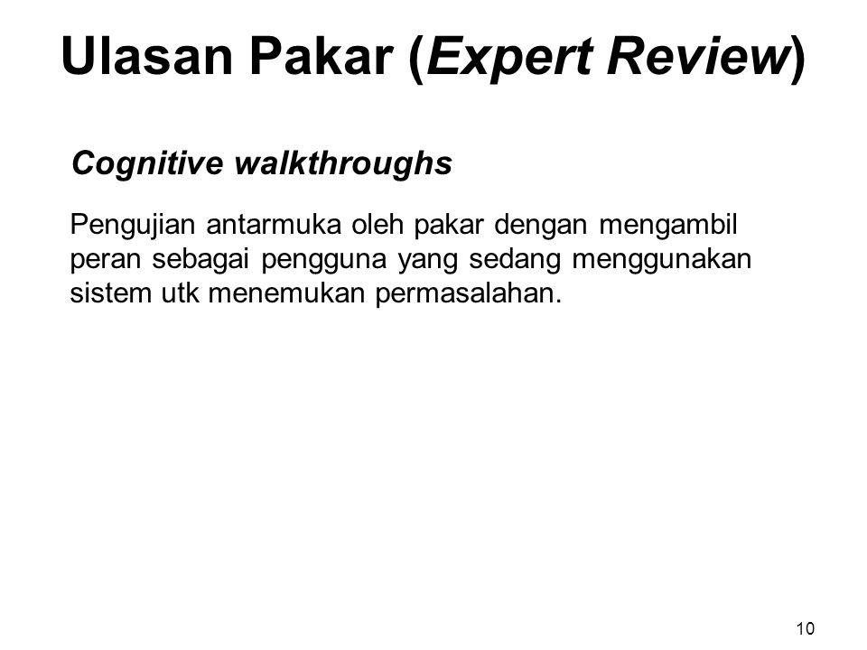 Ulasan Pakar (Expert Review) Cognitive walkthroughs Pengujian antarmuka oleh pakar dengan mengambil peran sebagai pengguna yang sedang menggunakan sis