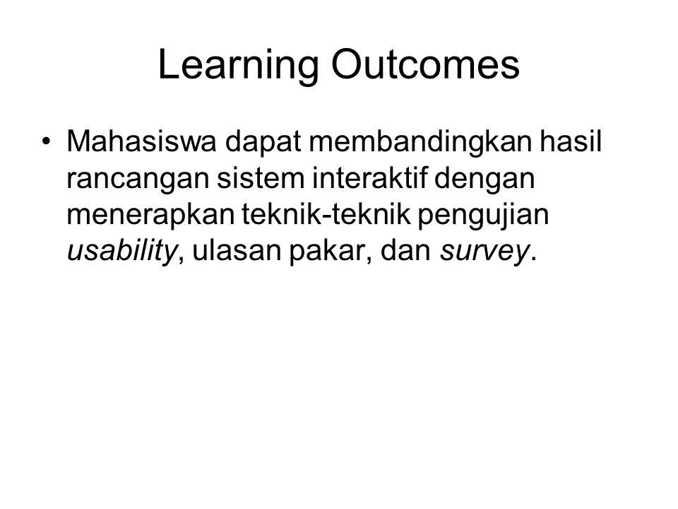 Learning Outcomes Mahasiswa dapat membandingkan hasil rancangan sistem interaktif dengan menerapkan teknik-teknik pengujian usability, ulasan pakar, d