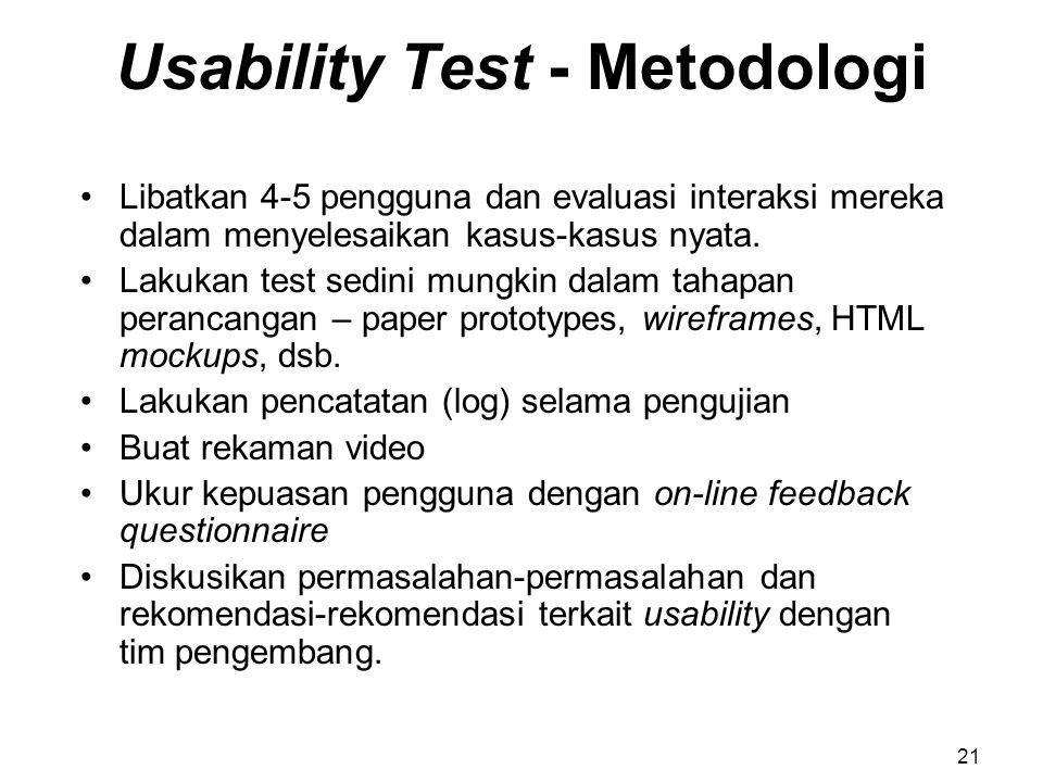 Usability Test - Metodologi Libatkan 4-5 pengguna dan evaluasi interaksi mereka dalam menyelesaikan kasus-kasus nyata. Lakukan test sedini mungkin dal