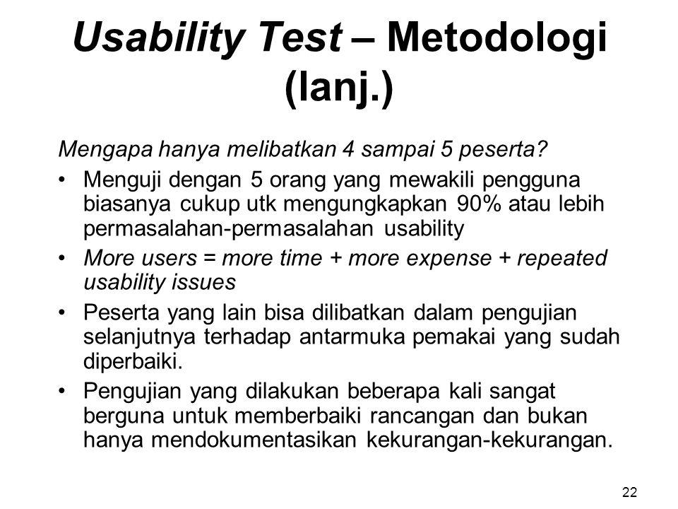 Usability Test – Metodologi (lanj.) Mengapa hanya melibatkan 4 sampai 5 peserta? Menguji dengan 5 orang yang mewakili pengguna biasanya cukup utk meng