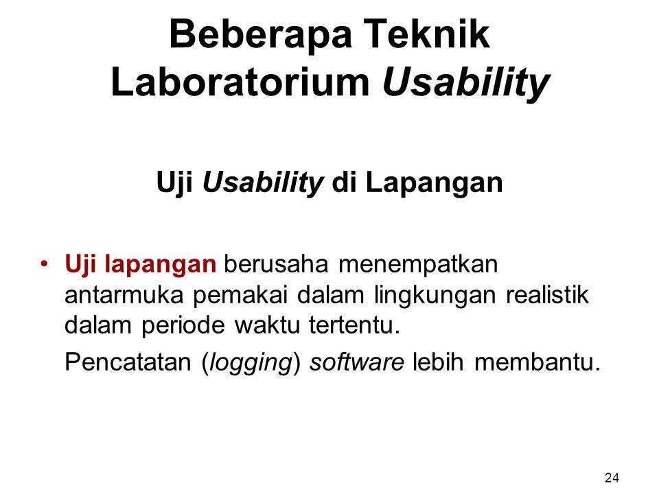 Beberapa Teknik Laboratorium Usability Uji Usability di Lapangan Uji lapangan berusaha menempatkan antarmuka pemakai dalam lingkungan realistik dalam