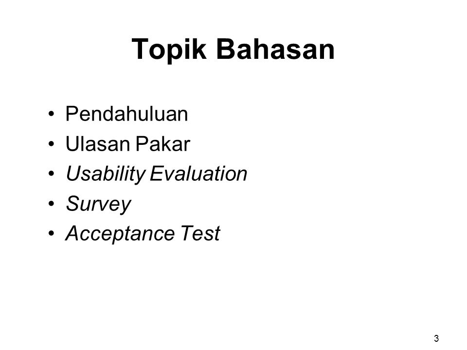 Topik Bahasan Pendahuluan Ulasan Pakar Usability Evaluation Survey Acceptance Test 3