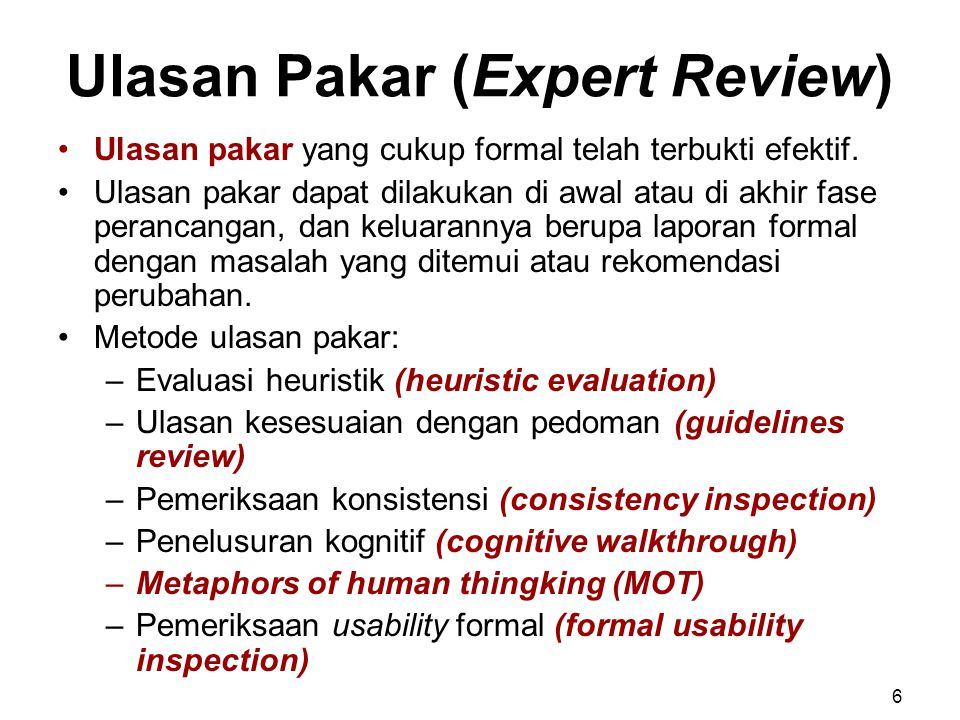 Ulasan Pakar (Expert Review) Ulasan pakar yang cukup formal telah terbukti efektif. Ulasan pakar dapat dilakukan di awal atau di akhir fase perancanga
