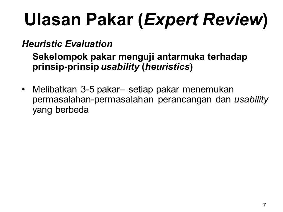 Heuristic Evaluation Sekelompok pakar menguji antarmuka terhadap prinsip-prinsip usability (heuristics) Melibatkan 3-5 pakar– setiap pakar menemukan p