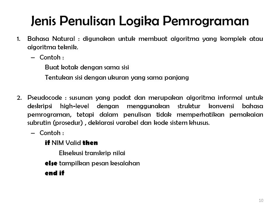 Pengertian Algoritma dan Pemrograman Simpulan : – Algoritma : urutan-urutan logis dari suatu pernyataan untuk menyelesaikan kasus / masalah tertentu – Pemrograman : proses penterjemahan algoritma kedalam bahasa yang dimengerti oleh komputer.