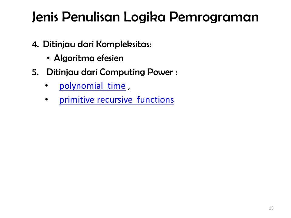 Jenis Penulisan Logika Pemrograman 2.Ditinjau dari Paradigma perancangan: Divide and conquer Dynamic programming The greedy method Linear programming Reduction.