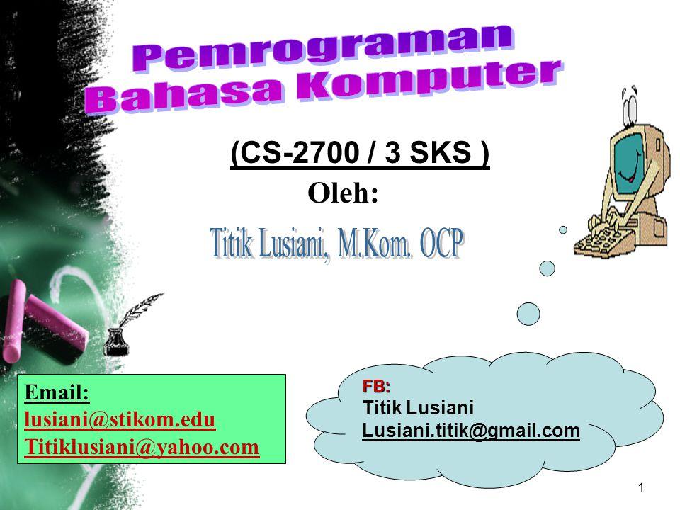 1 (CS-2700 / 3 SKS ) Oleh: Email: lusiani@stikom.edu Titiklusiani@yahoo.com FB: Titik Lusiani Lusiani.titik@gmail.com