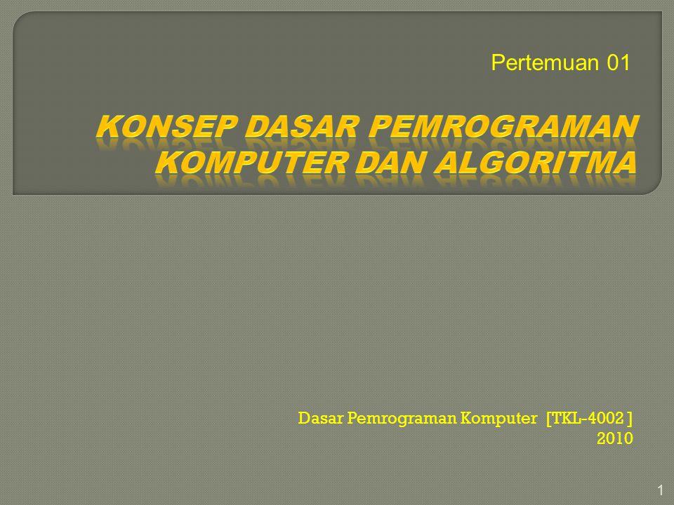 Dasar Pemrograman Komputer [TKL-4002 ] 2010 1 Pertemuan 01