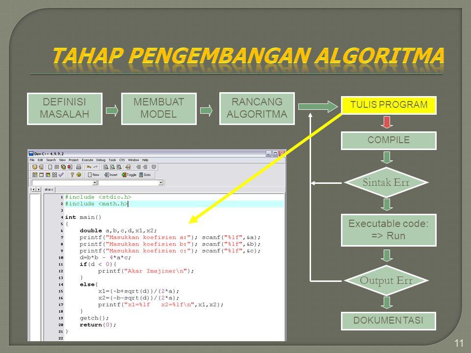 11 DEFINISI MASALAH MEMBUAT MODEL RANCANG ALGORITMA TULIS PROGRAM COMPILE Sintak Err Executable code: => Run Output Err DOKUMEN TASI
