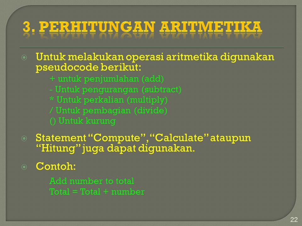 UUntuk melakukan operasi aritmetika digunakan pseudocode berikut: + untuk penjumlahan (add) - Untuk pengurangan (subtract) * Untuk perkalian (multip