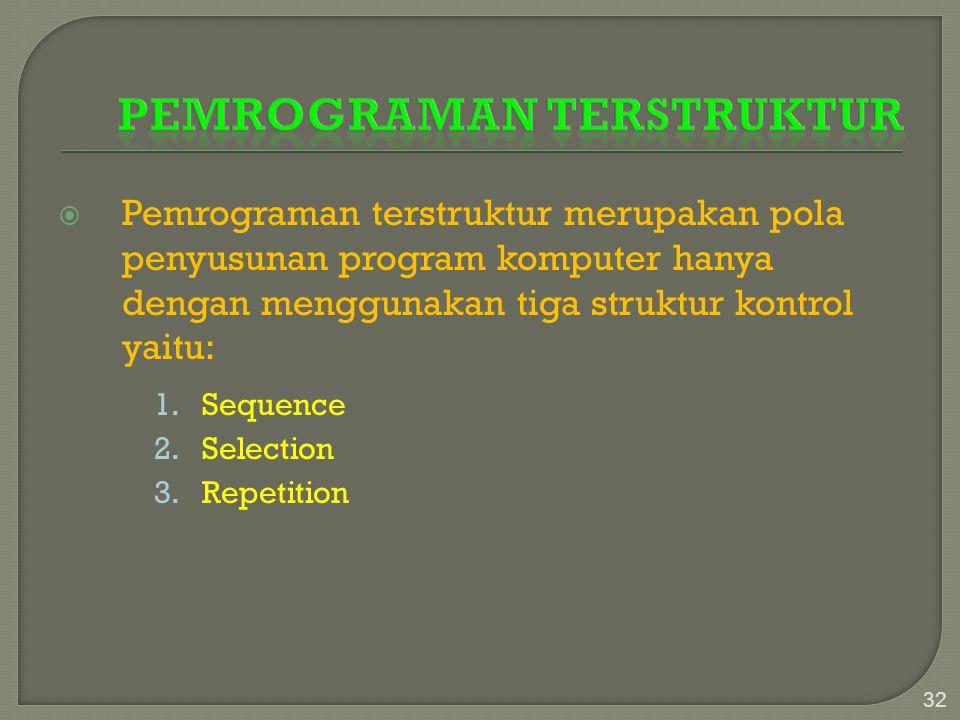  Pemrograman terstruktur merupakan pola penyusunan program komputer hanya dengan menggunakan tiga struktur kontrol yaitu: 1.Sequence 2.Selection 3.Re