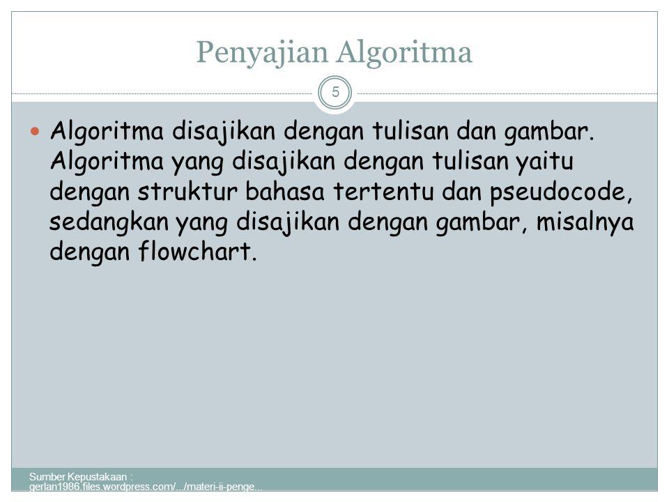 Penyajian Algoritma Sumber Kepustakaan : gerlan1986.files.wordpress.com/.../materi-ii-penge...