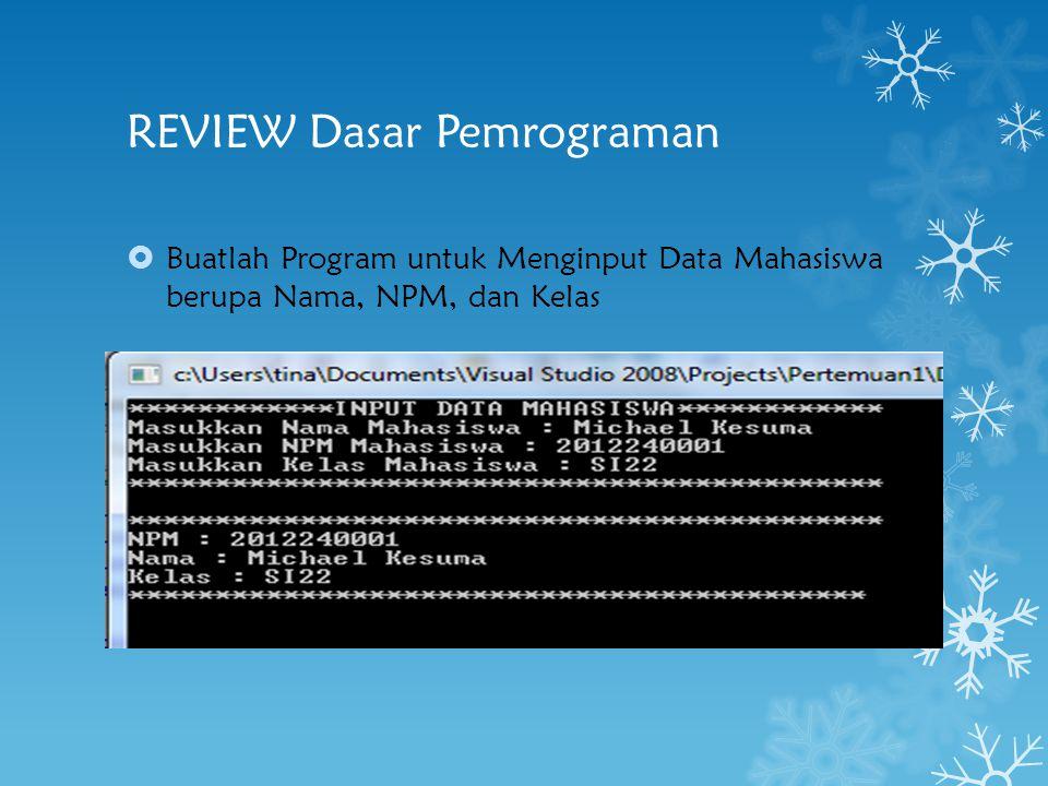 REVIEW Dasar Pemrograman  Buatlah Program untuk Menginput Data Mahasiswa berupa Nama, NPM, dan Kelas