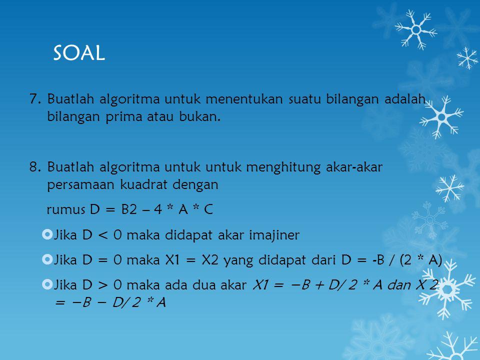 SOAL 7.Buatlah algoritma untuk menentukan suatu bilangan adalah bilangan prima atau bukan. 8.Buatlah algoritma untuk untuk menghitung akar-akar persam