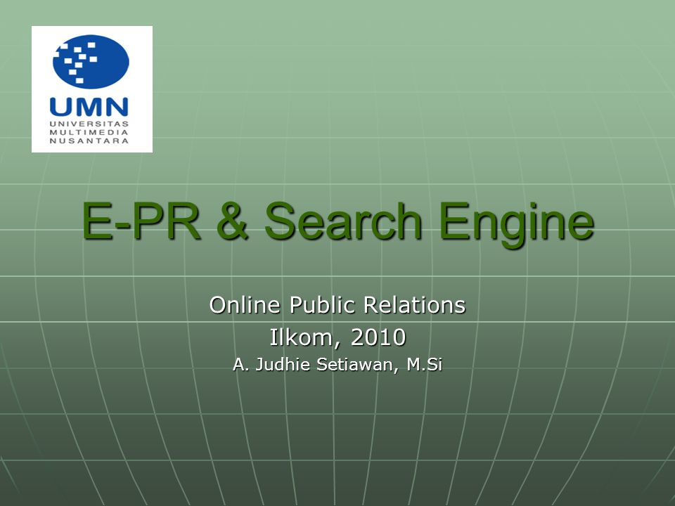 E-PR & Search Engine Online Public Relations Ilkom, 2010 A. Judhie Setiawan, M.Si