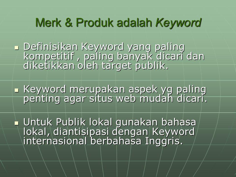 Merk & Produk adalah Keyword Definisikan Keyword yang paling kompetitif, paling banyak dicari dan diketikkan oleh target publik. Definisikan Keyword y
