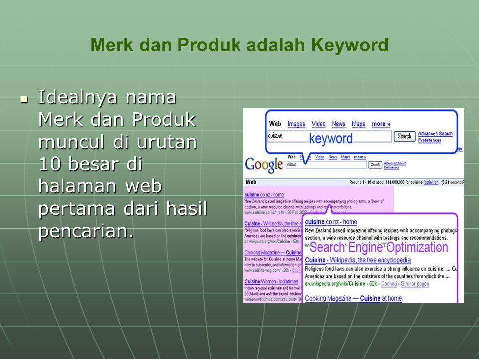 Merk dan Produk adalah Keyword Idealnya nama Merk dan Produk muncul di urutan 10 besar di halaman web pertama dari hasil pencarian. Idealnya nama Merk
