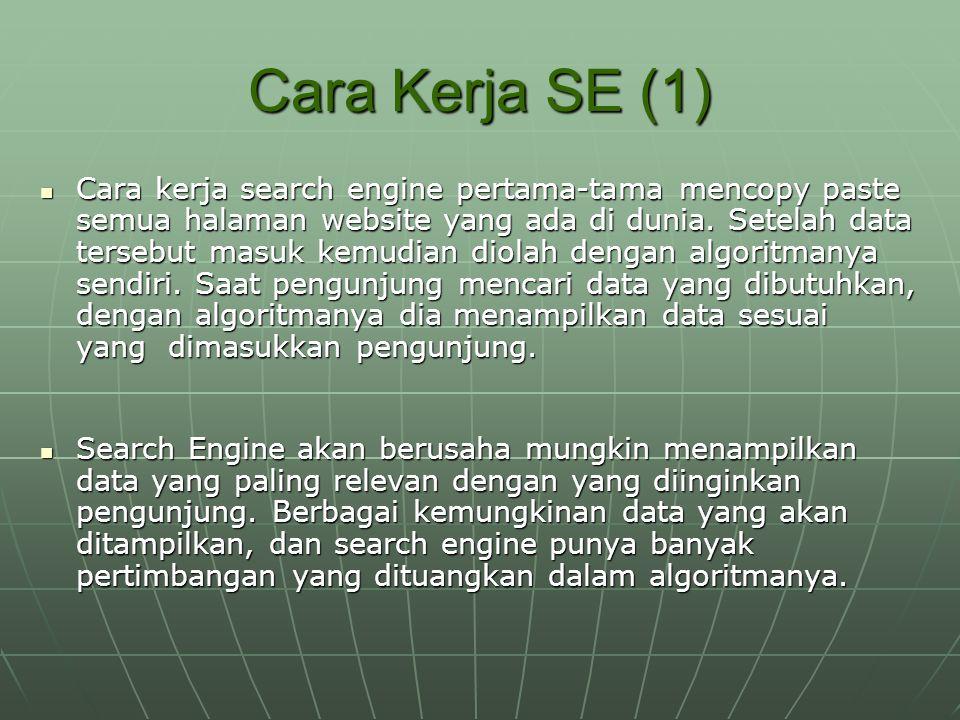 Cara Kerja SE (1) Cara kerja search engine pertama-tama mencopy paste semua halaman website yang ada di dunia. Setelah data tersebut masuk kemudian di