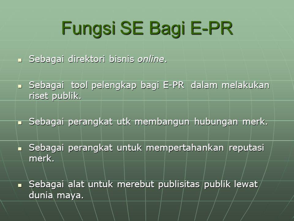 Fungsi SE Bagi E-PR Sebagai direktori bisnis online. Sebagai direktori bisnis online. Sebagai tool pelengkap bagi E-PR dalam melakukan riset publik. S