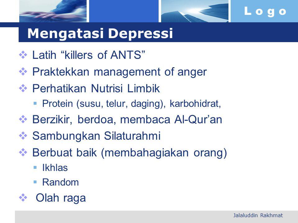 """L o g o Mengatasi Depressi  Latih """"killers of ANTS""""  Praktekkan management of anger  Perhatikan Nutrisi Limbik  Protein (susu, telur, daging), kar"""