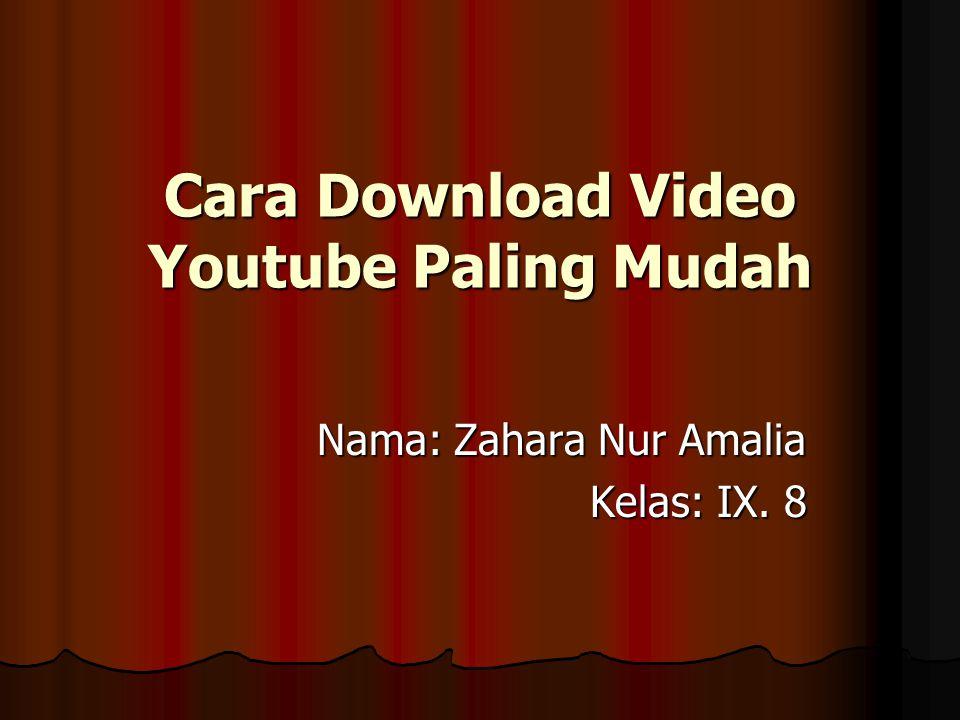 Cara Download Video Youtube Paling Mudah Nama: Zahara Nur Amalia Kelas: IX. 8