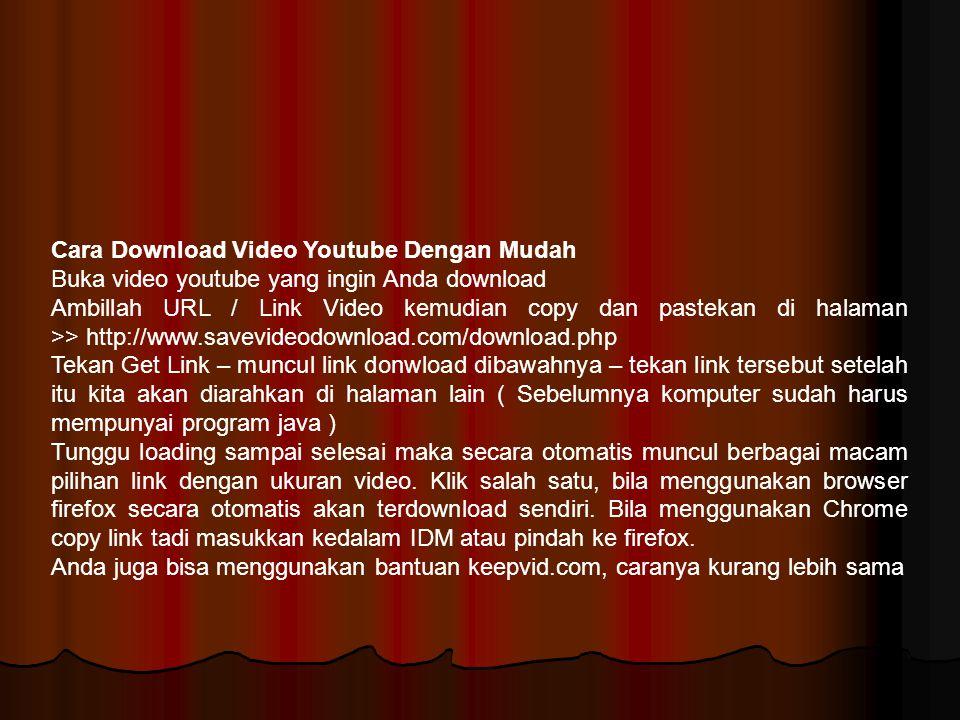 Cara Download Video Youtube Dengan Mudah Buka video youtube yang ingin Anda download Ambillah URL / Link Video kemudian copy dan pastekan di halaman >