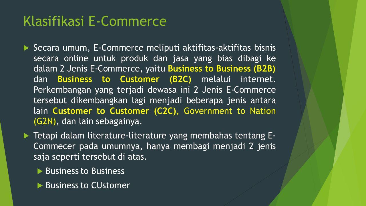 Klasifikasi E-Commerce  Secara umum, E-Commerce meliputi aktifitas-aktifitas bisnis secara online untuk produk dan jasa yang bias dibagi ke dalam 2 J