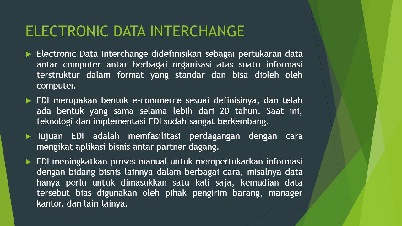ELECTRONIC DATA INTERCHANGE  Electronic Data Interchange didefinisikan sebagai pertukaran data antar computer antar berbagai organisasi atas suatu in