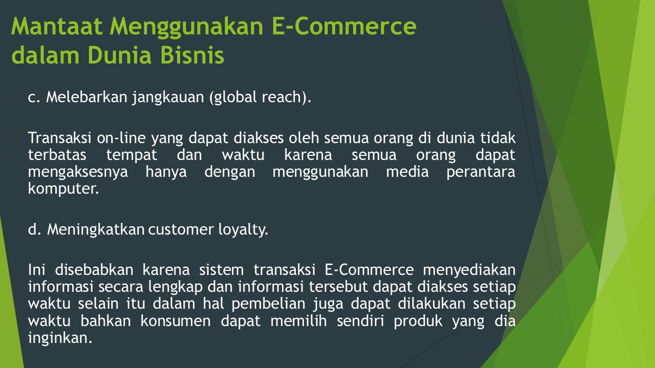 Mantaat Menggunakan E-Commerce dalam Dunia Bisnis c. Melebarkan jangkauan (global reach). Transaksi on-line yang dapat diakses oleh semua orang di dun