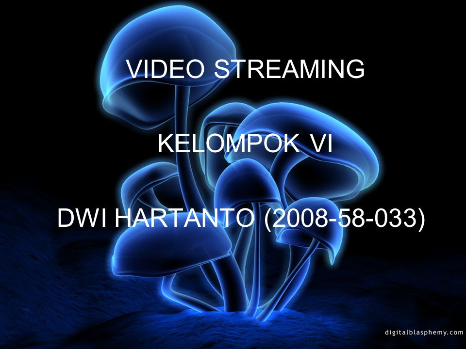 VIDEO STREAMING KELOMPOK VI DWI HARTANTO (2008-58-033))