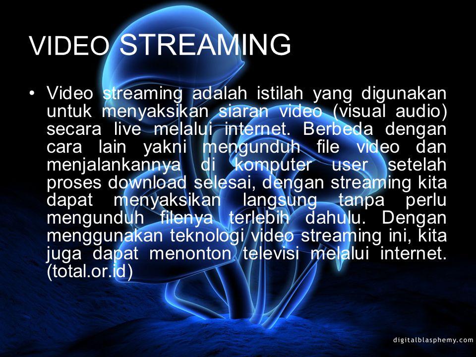 VIDEO STREAMING Video streaming adalah istilah yang digunakan untuk menyaksikan siaran video (visual audio) secara live melalui internet. Berbeda deng