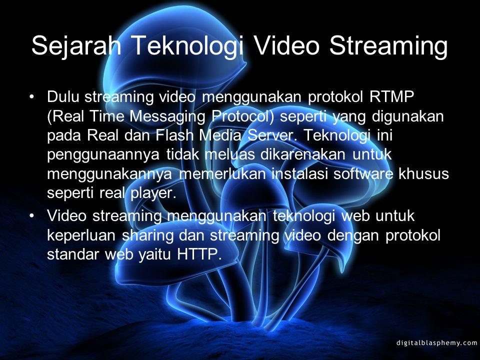 Sejarah Teknologi Video Streaming Dulu streaming video menggunakan protokol RTMP (Real Time Messaging Protocol) seperti yang digunakan pada Real dan F
