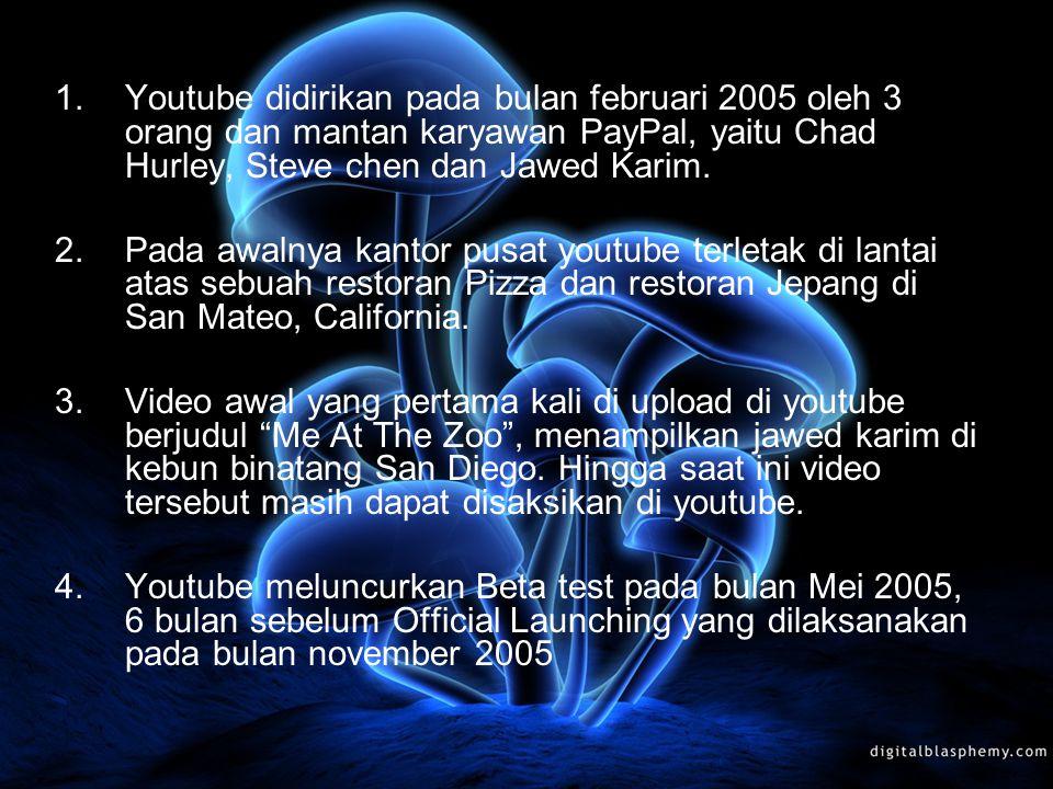 1.Youtube didirikan pada bulan februari 2005 oleh 3 orang dan mantan karyawan PayPal, yaitu Chad Hurley, Steve chen dan Jawed Karim.