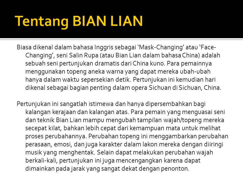 Biasa dikenal dalam bahasa Inggris sebagai 'Mask-Changing' atau 'Face- Changing', seni Salin Rupa (atau Bian Lian dalam bahasa China) adalah sebuah se