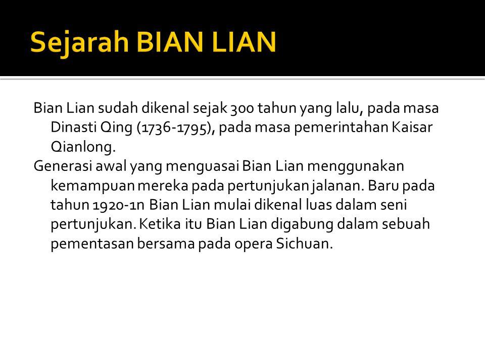Bian Lian sudah dikenal sejak 300 tahun yang lalu, pada masa Dinasti Qing (1736-1795), pada masa pemerintahan Kaisar Qianlong. Generasi awal yang meng