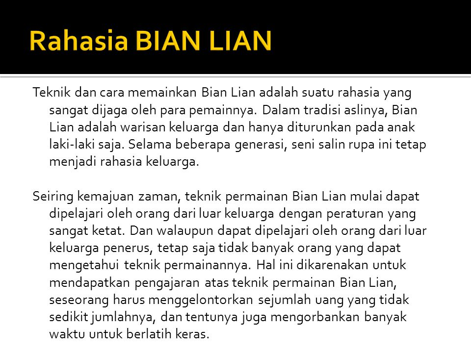 Jumlah orang yang mengetahui teknik permainan Bian Lian di Indonesia dapat dihitung dengan jari.