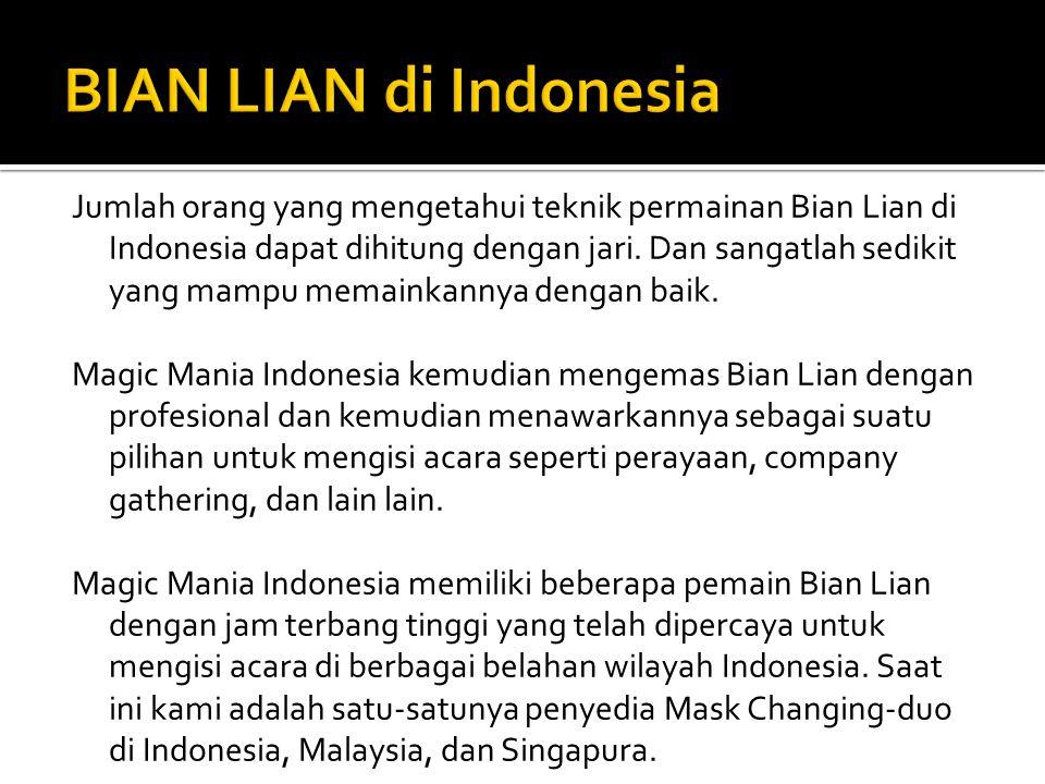 Jumlah orang yang mengetahui teknik permainan Bian Lian di Indonesia dapat dihitung dengan jari. Dan sangatlah sedikit yang mampu memainkannya dengan