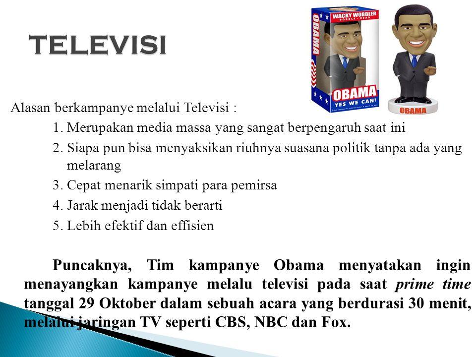 Alasan berkampanye melalui Televisi : 1. Merupakan media massa yang sangat berpengaruh saat ini 2.