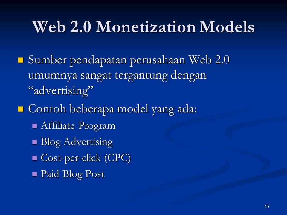 17 Web 2.0 Monetization Models Sumber pendapatan perusahaan Web 2.0 umumnya sangat tergantung dengan advertising Sumber pendapatan perusahaan Web 2.0 umumnya sangat tergantung dengan advertising Contoh beberapa model yang ada: Contoh beberapa model yang ada: Affiliate Program Affiliate Program Blog Advertising Blog Advertising Cost-per-click (CPC) Cost-per-click (CPC) Paid Blog Post Paid Blog Post