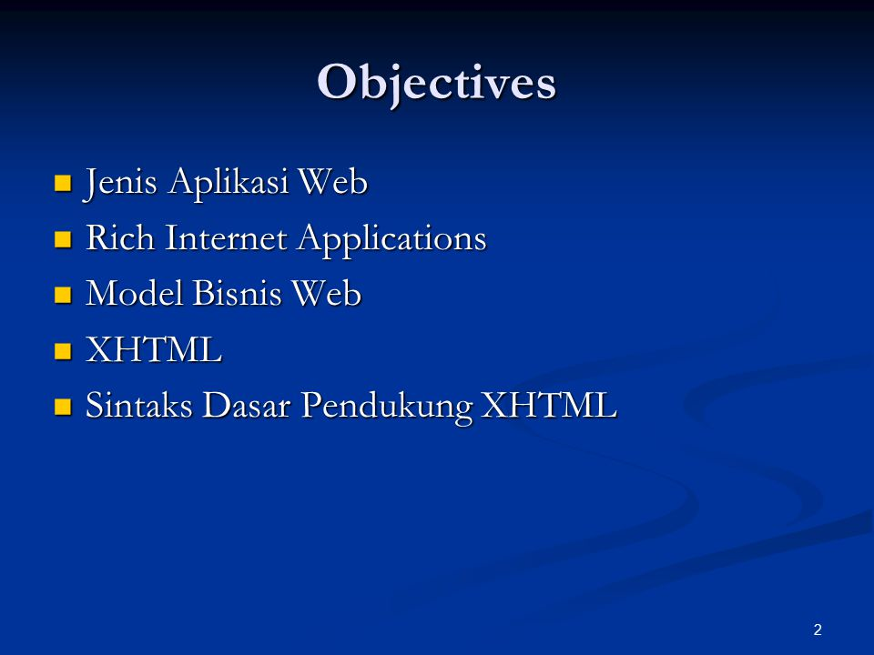 2 Objectives Jenis Aplikasi Web Jenis Aplikasi Web Rich Internet Applications Rich Internet Applications Model Bisnis Web Model Bisnis Web XHTML XHTML Sintaks Dasar Pendukung XHTML Sintaks Dasar Pendukung XHTML