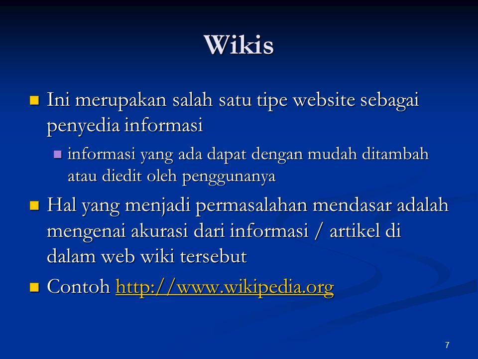 7 Wikis Ini merupakan salah satu tipe website sebagai penyedia informasi Ini merupakan salah satu tipe website sebagai penyedia informasi informasi yang ada dapat dengan mudah ditambah atau diedit oleh penggunanya informasi yang ada dapat dengan mudah ditambah atau diedit oleh penggunanya Hal yang menjadi permasalahan mendasar adalah mengenai akurasi dari informasi / artikel di dalam web wiki tersebut Hal yang menjadi permasalahan mendasar adalah mengenai akurasi dari informasi / artikel di dalam web wiki tersebut Contoh http://www.wikipedia.org Contoh http://www.wikipedia.orghttp://www.wikipedia.org