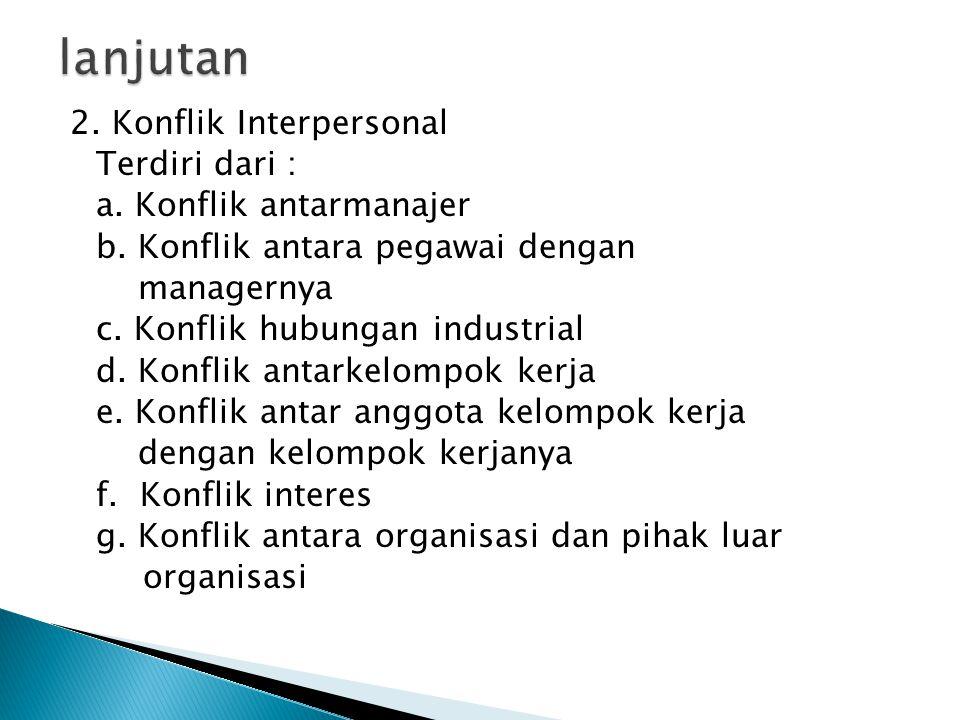 2. Konflik Interpersonal Terdiri dari : a. Konflik antarmanajer b. Konflik antara pegawai dengan managernya c. Konflik hubungan industrial d. Konflik