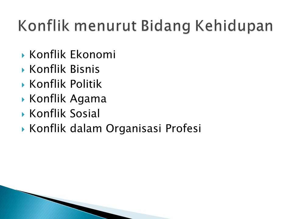  Konflik Ekonomi  Konflik Bisnis  Konflik Politik  Konflik Agama  Konflik Sosial  Konflik dalam Organisasi Profesi