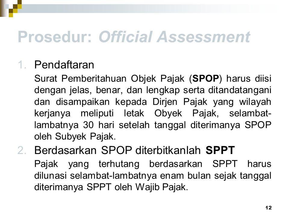 Prosedur: Official Assessment 1.Pendaftaran Surat Pemberitahuan Objek Pajak (SPOP) harus diisi dengan jelas, benar, dan lengkap serta ditandatangani d