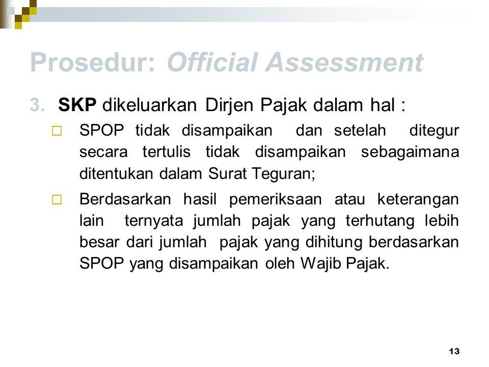 Prosedur: Official Assessment 3.SKP dikeluarkan Dirjen Pajak dalam hal :  SPOP tidak disampaikan dan setelah ditegur secara tertulis tidak disampaika