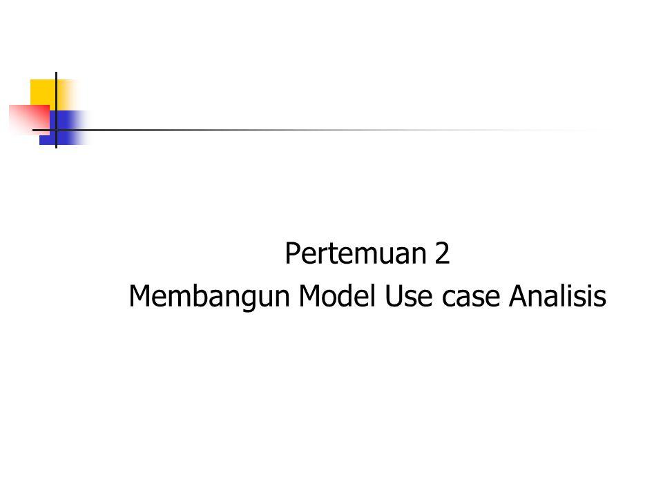 Pertemuan 2 Membangun Model Use case Analisis